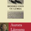 Aurora Liiceanu la rendez-vous cu lumea