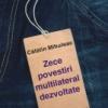"""Cătălin Mihuleac în """"Zece povestiri multilateral dezvoltate"""""""