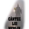 """""""Cântec lui Merlin"""""""