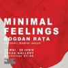 """""""Minimal feelings"""" cu Bogdan Raţă"""