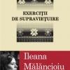 """Ileana Mălăncioiu, un """"Exerciţiu de supravieţuire"""""""