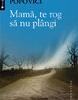"""""""Mamă, te rog să nu plângi"""" de Constantin Popovici"""