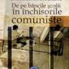 """""""De pe băncile şcolii în închisorile comuniste"""""""