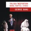 """Triptic eseistic """"Trilogia îndepărtării. Odihna, Noaptea, Uitarea"""" de George Banu"""