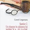 """Criticul literar Cornel Ungureanu îşi lansează la Cartea Românească volumul """"Şantier 2. Un itinerar în căutarea lui Mircea Eliade"""""""