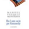 """""""Eu l-am ucis pe Kennedy"""" de Manuel Vázquez Montalbán"""