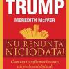"""""""Nu renunţa niciodată!"""" de Donald J. Trump şi Meredith McIver"""