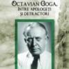 """""""Golgota. Octavian Goga între apologeţi şi detractori"""" de Mircea Goga"""