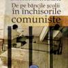"""""""De pe băncile şcolii în închisorile comuniste"""" de Lăcrămioara Stoenescu"""