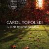 """""""Iubire monstruoasă"""" de Carol Topolski"""
