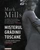 """Misterul grădinii toscane"" de Mark Mills"