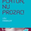 """""""Înghite Platon, nu prozac!"""" de Lou Marionoff"""