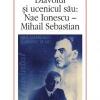 """""""Diavolul şi ucenicul său: Nae Ionescu- Mihail Sebastian"""" de Marta Petreu, ediţia a doua"""