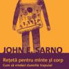 """""""Reţetă pentru minte şi corp. Cum să vindeci durerile trupului"""" de John E. Sarno"""