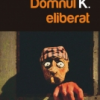 """""""Domnul K. eliberat"""" de Matei Vişniec"""