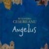 """""""Angelus"""" de Ruxandra Cesereanu"""