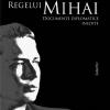 """""""Abdicarea regelui Mihai. Documente diplomatice inedite"""" de Mark László-Herbert"""