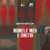"""""""Numele meu e Dmitri"""" de Dmitri Miticov"""