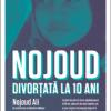 """""""Divorţată la 10 ani"""" de Nojoud Ali, în colaborare cu Minoui Delphine, o poveste după un caz real"""