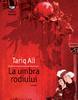 """""""La umbra rodiului"""" de Tariq Ali, roman distins cu """"The Archbishop San Clemente del Instituto Rosalia de Castro Prize"""""""