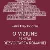 """""""O viziune pentru dezvoltarea României"""" de Vasile Filip Soporan"""