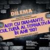 """Clubul """"Dilema veche"""" dezbate """"Aer cu diamante. Cultura alternativă în anii `80""""."""