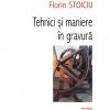 """""""Tehnici şi maniere în gravură"""" de Florin Stoiciu"""