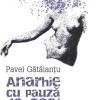 """""""Anarhie cu pauză de ceai"""" de Pavel Gătăianţu"""