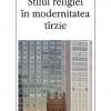 """""""Stilul religiei în modernitatea târzie"""" de Anca Manolescu"""