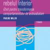 """""""Cum să-ţi îmblânzeşti rebelul interior. Ghid pentru transformarea comportamentului de autosabotare"""" de Pauline Wallin"""