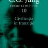"""""""Opere complete. Civilizaţia în tranziţie (vol. 10)"""" de C.G. Jung"""