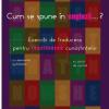 """""""Cum se spune în engleză…? Exerciţii de traducere pentru reactivarea cunoştinţelor"""" de Raluca Suciu"""