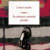 """""""În căutarea centrului pierdut"""" de Corina Ciocârlie"""