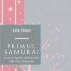 """""""Primul samurai. Viaţa şi legenda războinicului rebel Taira Masakado"""" de Karl Friday"""