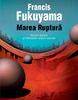"""""""Marea ruptură. Natura umană şi refacerea ordinii sociale"""" de Francis Fukuyama"""
