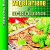 """Preparate vegetariene şi ovo-lacto-vegetariene"" de Elisabeta & Marius Iorga"