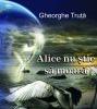 """""""Alice nu ştie să moară"""" de Gheorghe Truţă"""
