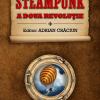 """Steampunk. A doua revoluţie"", o antologie ce reuneşte scriitori SF& Fantasy"
