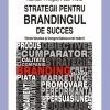 """""""Strategii pentru brandingul de success. Notorietatea şi longevitatea unei mărci"""" de Hamish Pringle şi Peter Field"""