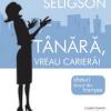 """""""Tânără, vreau carieră! Sfaturi direct din tranşee"""" de Hannah Seligson"""