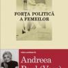 """Volumul """"Forţa politică a femeilor"""", coordonat de Andreea Paul (Vass), lansat la Bucureşti"""