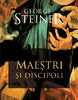 """""""Maeştri şi discipoli"""" de George Steiner"""