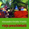 """""""Viaţa preschimbată"""" de Alexandru Ovidiu Vintilă"""