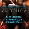"""""""Criptopedia. Dicţionarul fenomenelor paranormale"""" de David Kramer şi Jonathan Maberry"""