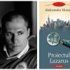 """""""Proiectul Lazarus"""" de Aleksandar Hemon, unul dintre cei mai apreciaţi scriitori americani din noua generaţie"""