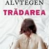 """""""Trădarea"""" de Karin Alvtegen, una dintre cele mai apreciate scriitoare suedeze contemporane"""