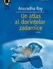 """Un atlas al dorinţelor zadarnice"" de Anuradha Roy"