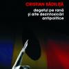 """""""Degetul pe rană şi alte dezintoxicări antipolitice"""" de Cristian Bădiliţă"""