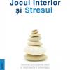 """""""Jocul interior şi stresul"""" de  W. Timothy Gallwey, dr. Edward S. Hanyelik şi dr. John Horton"""