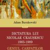 """""""Dictatura lui Nicolae Ceauşescu (1965-1989) Geniul Carpaţilor"""" de Adam Burakowski"""